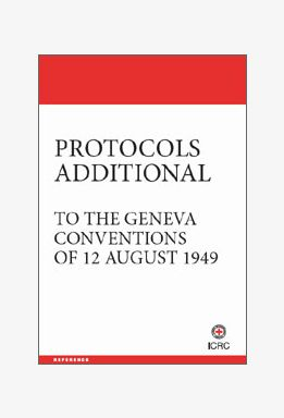 The Protocols Additional to the Geneva Conventions of 12 August 1949