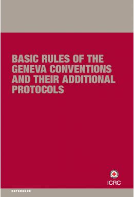 Basic Rules of the Geneva Conventions and their Additional Protocols