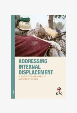 Addressing Internal Displacement in Times of Armed Conflict and Other Violence