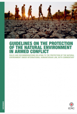GUIDELINES ON THE PROTECTION OF THE NATURAL ENVIRONMENT IN ARMED CONFLICT
