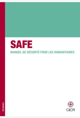 SAFE : MANUEL DE SÉCURITÉ POUR LES HUMANITAIRES