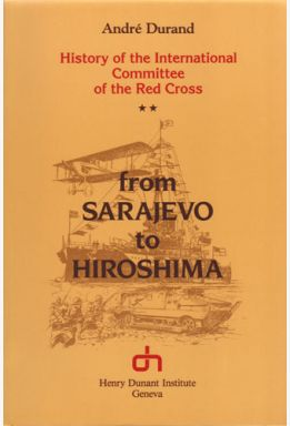 History of the International Committee of the Red Cross, Volume II: From Sarajevo to Hiroshima