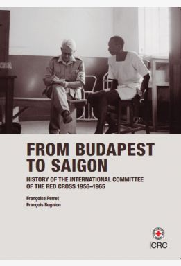 History of the International Committee of the Red Cross. Volume IV: from Budapest to Saigon, 1956-1965