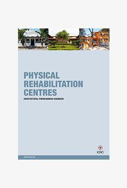 Physical Rehabilitation Centres: Architectural Programming Handbook