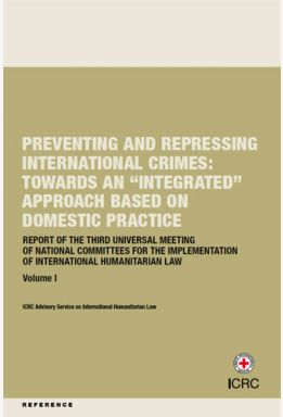 "Preventing and Repressing International Crimes: Towards an ""Integrated"" Approach Based in Domestic Practice – Report of the Third Universal Meeting of National Committees for the Implementation of International Humanitarian Law"