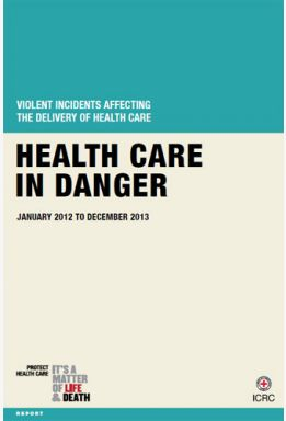 Health Care in Danger: Violent Incidents Affecting the Delivery of Health Care, January 2012 to December 2013