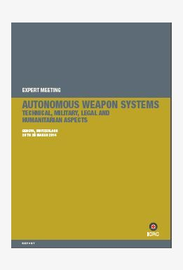 Expert Meeting: Autonomous Weapon Systems, Technical, Military, Legal and Humanitarian Aspects