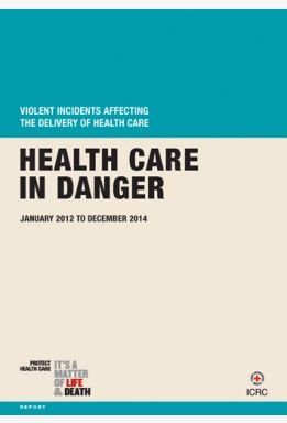 Health Care in Danger: Violent Incidents Affecting the Delivery of Health Care, January 2012 to December 2014