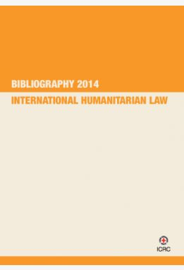 International Humanitarian Law Bibliography, 2014 Edition