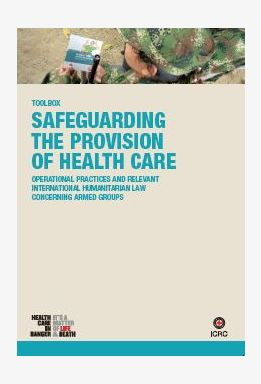 Toolbox: Safeguarding the Provision of Health Care: Operational Practices and Relevant International Humanitarian Law concerning Armed Groups
