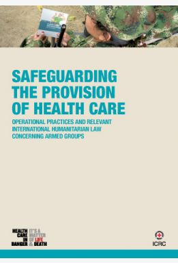 Safeguarding the Provision of Health Care: Operational Practices and Relevant International Humanitarian Law concerning Armed Groups
