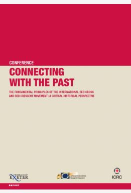 Connecting with the Past: The Fundamental Principles of the International Red Cross and Red Crescent Movement – A Critical Historical Perspective