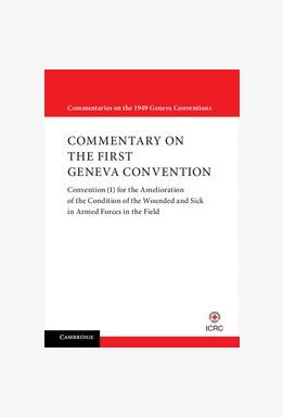 Updated Commentary on the Geneva Conventions of August 12 1949. Volume I, 2016