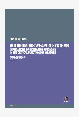 Autonomous Weapon Systems: Implications of Increasing Autonomy in the Critical Functions of Weapons
