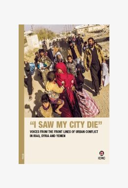 I saw my city die: Voices from the front lines of urban conflict in Iraq, Syria and Yemen