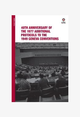 40th Anniversary of the 1977 Additional Protocols to the 1949 Geneva Conventions