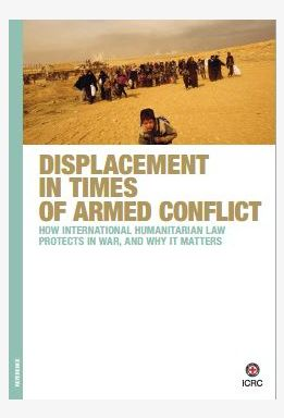 Displacement in times of armed conflict: How international humanitarian law protects in war, and why it matters