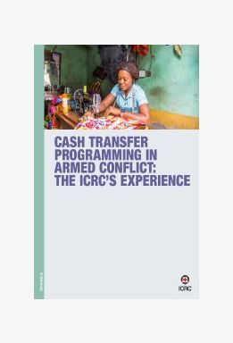 Cash Transfer Programming in Armed Conflict: The ICRC's Experience