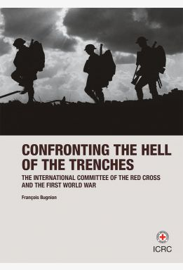 Confronting the Hell of the Trenches - The ICRC and the First World War