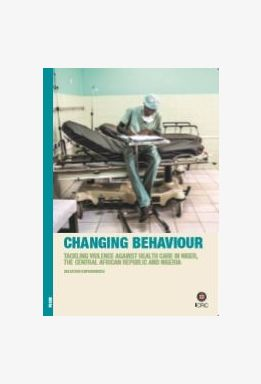 Changing Behaviour - Tackling Violence Against Health Care in the Central African Republic, Niger and Nigeria