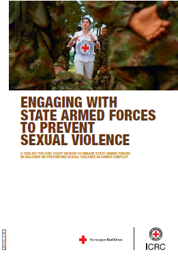 Engaging with State Armed Forces to Prevent Sexual Violence: A Toolkit for ICRC Staff on How to Engage State Armed Forces in Dialogue on Preventing Sexual Violence in Armed Conflict