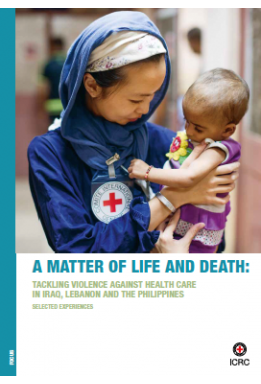 A Matter of Life and Death: Tackling Violence against Health Care in Iraq, Lebanon and the Philippines