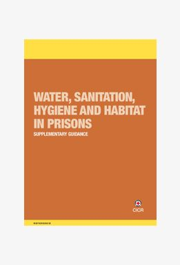 Water, Sanitation, Hygiene and Habitat in Prisons: Supplementary Guidance