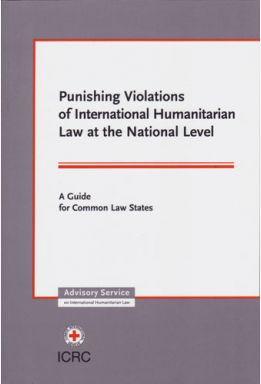 Punishing Violations of International Humanitarian Law at the National Level: A Guide for Common Law States